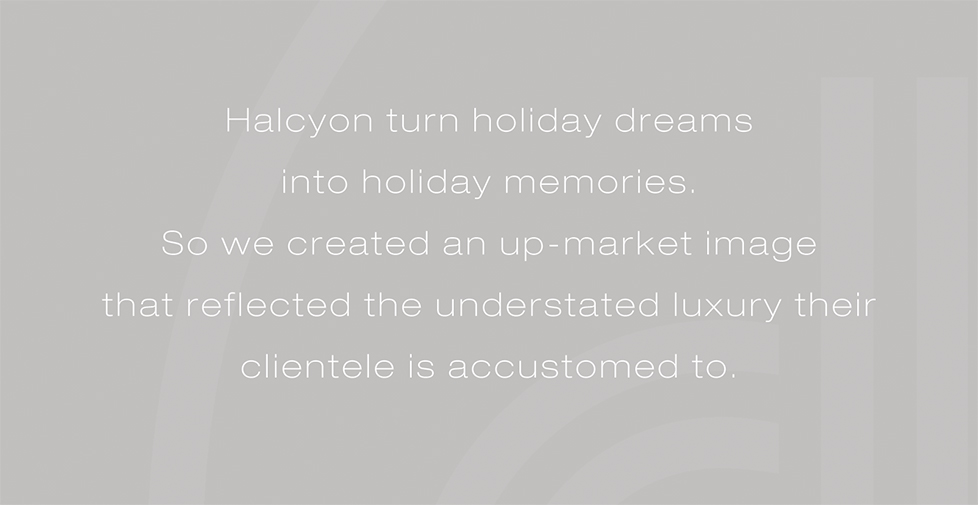 Halcyon Travel brand identity, website, brochure design. Halcyon turn holiday dreams into holiday memories. So we created an up-market image that reflected the understated luxury their clientele is accustomed to.