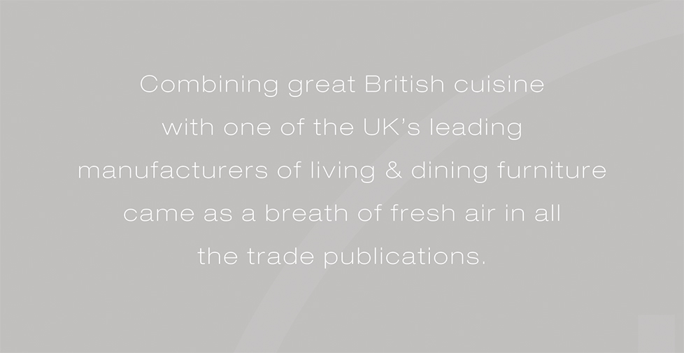 Caxton advertising campaign. Combining great British cuisine with one of the UK's leading manufacturers of living & dining furniture came as a breath of fresh air in all  the trade publications.